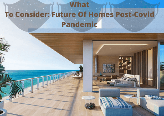 What To Consider: Future Of Homes Post-Covid Pandemic